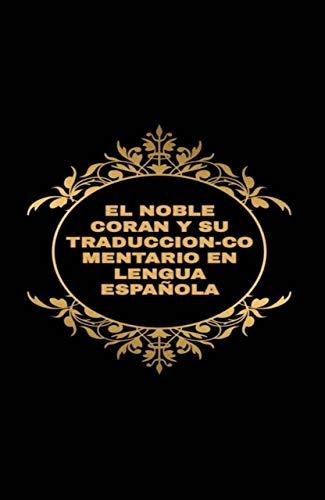 EL NOBLE CORAN: Y SU TRADUCCION-COMENTARIO EN LENGUA ESPAÑOLA (The noble quran)