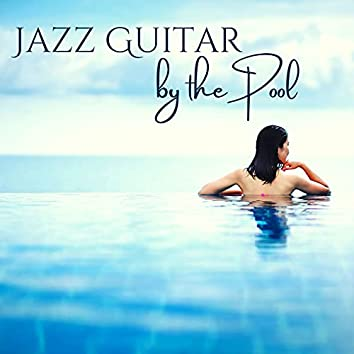 Jazz Guitar by the Pool: Evening & Night Perfect Background Sound by the Pool