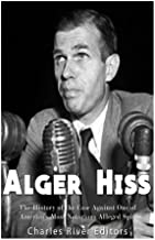Alger Hiss: The History of the Case Against One of America's Most Notorious Alleged Spies