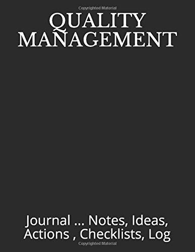 QUALITY MANAGEMENT: Journal ... Notes, Ideas, Actions , Checklists, Log (Quality Management Journals and Notebooks)