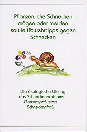 Pflanzen, die Schnecken mögen oder meiden sowie Abwehrtipps gegen Schnecken: Die ökologische Lösung des Schneckenproblems - Gartenspass statt Schneckenfrass