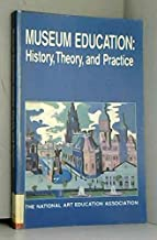 Museum Education: History, Theory, and Practice
