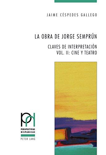La obra de Jorge Semprún: Claves de interpretación Vol. II: Cine y teatro (Perspectivas Hispánicas nº 34)