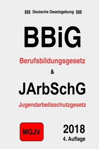 BBiG & JArbSchG: Berufsbildungsgesetz & Jugendarbeitsschutzgesetz