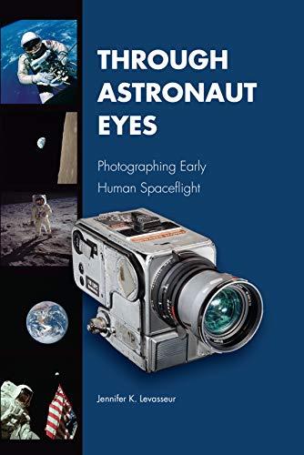 Through Astronaut Eyes: Photographing Early Human Spaceflight (Purdue Studies in Aeronautics and Astronautics) (English Edition)