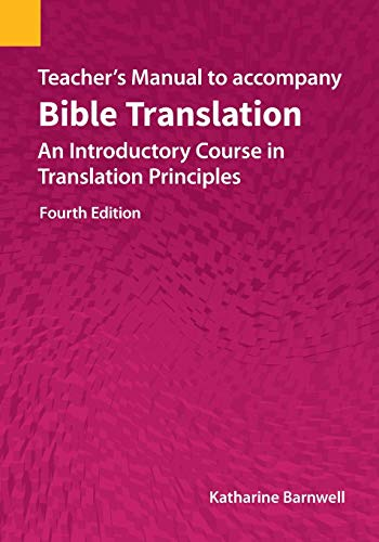 Compare Textbook Prices for Teacher's Manual to accompany Bible Translation: An Introductory Course in Translation Principles, Fourth Edition 4th ed. Edition ISBN 9781556714085 by Barnwell, Katharine