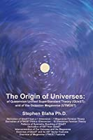 The Origin of Universes: of Quaternion Unified SuperStandard Theory (QUeST) and of the Octonion Megaverse (UTMOST)