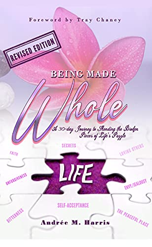 Being Made Whole: A 30-Day Journey to Mending the Broken Pieces of Life's Puzzle