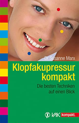 Marx, Susanne:<br />Klopfakupressur kompakt: Die besten Techniken auf einen Blick