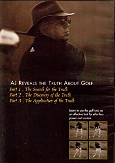 AJ Reveals the Truth about Golf Part 1 Search for Truth Part 2 Discovery of the Truth Part 3 Application of the Truth