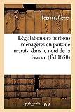 Législation Des Portions Ménagères Ou Parts de Marais, Dans Le Nord de la France (French Edition)