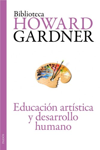 Educación artística y desarrollo humano (Biblioteca Howard Gardner)