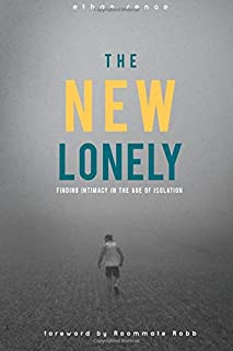 The New Lonely: Intimacy in the Age of Isolation