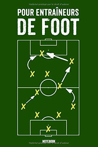 Pour Entraîneurs De Foot Notebook: Coach Block Football for Football Lineup Football A5 Coach Football Accessoires Planificateur Top Coach Coach ... Entraînement Football Enfants 120 pages