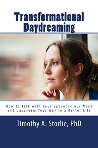 Transformational Daydreaming: How to Talk with Your Subconscious Mind and Daydream Your Way to a Better Life