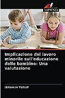Implicazione del lavoro minorile sull'educazione delle bambine: Una valutazione