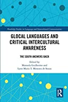 Glocal Languages and Critical Intercultural Awareness: The South Answers Back (Routledge Studies in Language and Intercultural Communicatio)