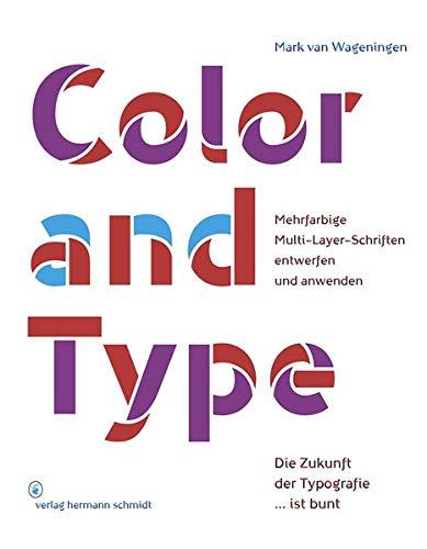 Color and Type: Mehrfarbige Multi-Layer-Schriften entwerfen und anwenden: Mehrfarbige Multi-Layer-Schriften entwerfen und anwenden / Die Zukunft der Typografie...ist bunt
