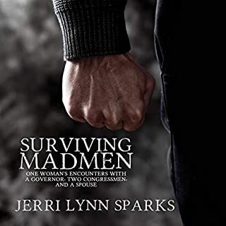 Surviving Madmen     One Woman's Encounters with a Governor, Two Congressmen, and a Spouse              By:                                                                                                                                 Jerri Lynn Sparks                               Narrated by:                                                                                                                                 Kay Webster                      Length: 4 hrs and 41 mins     Not rated yet     Overall 0.0