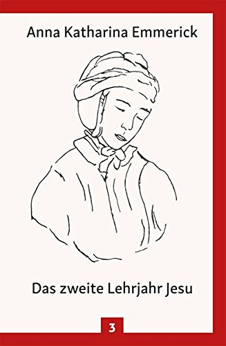 Das zweite Lehrjahr Jesu: Nach den Visionen der Anna Katharina Emmerick (Anna Katharina Emmerick / Visionen)