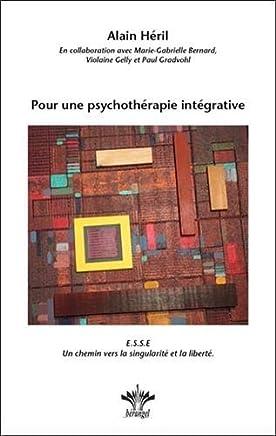 Pour une psychothérapie intégrative : ESSE Un chemin vers la singularité et la liberté