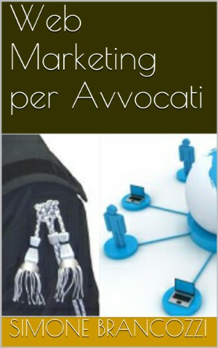Web Marketing per Avvocati (Web marketing per imprenditori e professionisti Vol. 12)