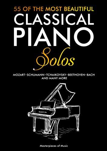 55 Of The Most Beautiful Classical Piano Solos: Piano Clásico: Bach, Beethoven, Chopin, Debussy, Handel, Mozart, Satie, Schubert, Tchaikovsky y otros ...   55 Partituras para piano (English Version)