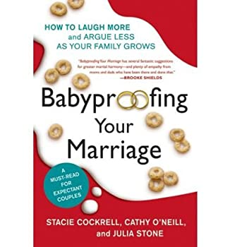 Babyproofing Your Marriage  How to Laugh More and Argue Less as Your Family Grows  Paperback  - Common