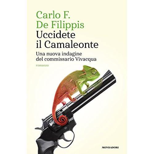 Uccidete il Camaleonte: Una nuova indagine del commissario Vivacqua (Le indagini del commissario Vivacqua)