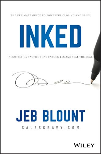INKED: The Ultimate Guide to Powerful Closing and Sales Negotiation Tactics that Unlock YES and Seal the Deal