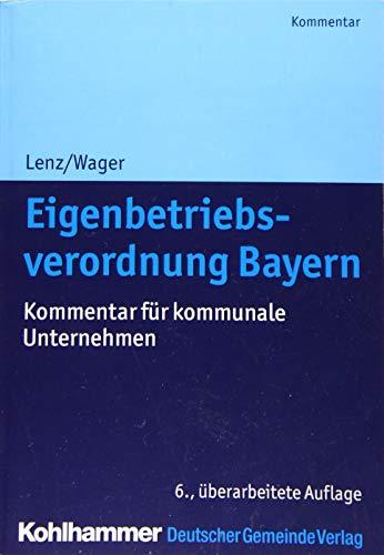 Eigenbetriebsverordnung Bayern: Kommentar für kommunale Unternehmen: Kommentar fr kommunale Unternehmen