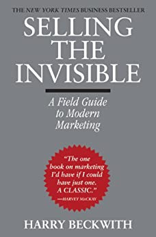 Selling the Invisible: A Field Guide to Modern Marketing by [Harry Beckwith]