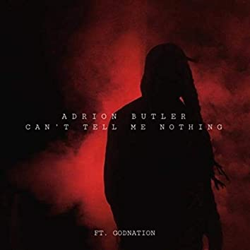 Can't Tell Me Nothing (feat. Godnation)