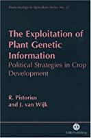 The Exploitation of Plant Genetic Information: Political Strategies in Crop Development (Biotechnology in Agriculture)
