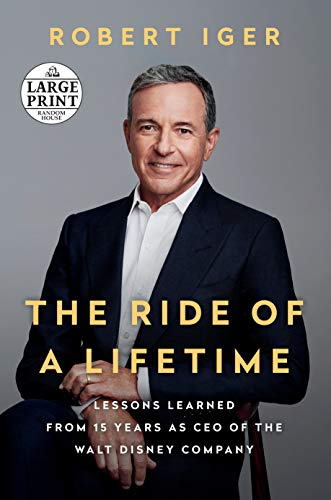The Ride of a Lifetime: Lessons Learned from 15 Years as CEO of the Walt Disney Company (Random House Large Print)