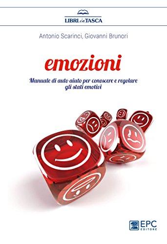 Emozioni. Manuale di auto aiuto per conoscere e regolare gli stati emotivi