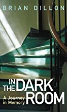 In the Dark Room: A Journey in Memory by Brian Dillon (2005-11-01)