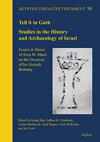Tell it in Gath: Studies in the History and Archaeology of Israel. Essays in Honor of Aren M. Maeir on the Occasion of his Sixtieth Birthday (Ägypten und Altes Testament, Band 90)