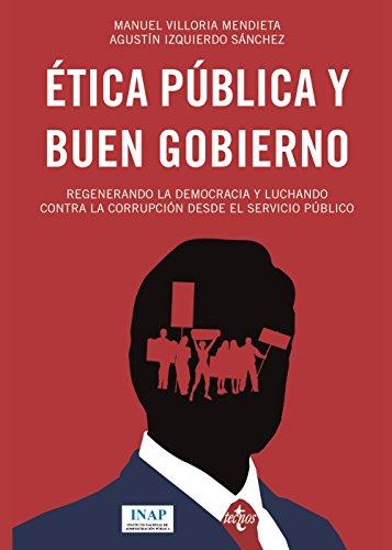 Ética pública y buen gobierno: Regenerando la democracia y luchando contra la corrupción desde el servicio público (Ciencia Política - Semilla y Surco - Serie de Ciencia Política)