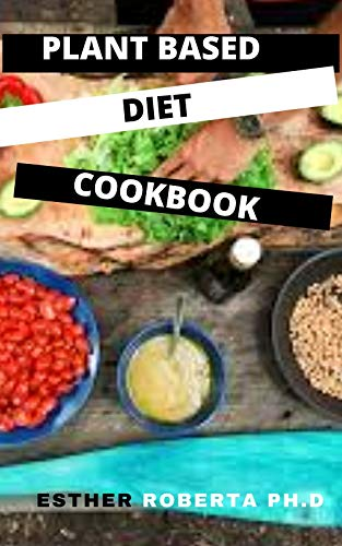 PLANT BASED DIET COOKBOOK: comprehensive guide of plant based diet plus recipes for Energize Your Body. Easy, Healthy and Whole Foods for good meal plan (English Edition)