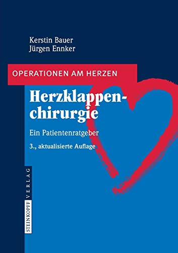 Herzklappenchirurgie: Ein Patientenratgeber (Operationen am Herzen)