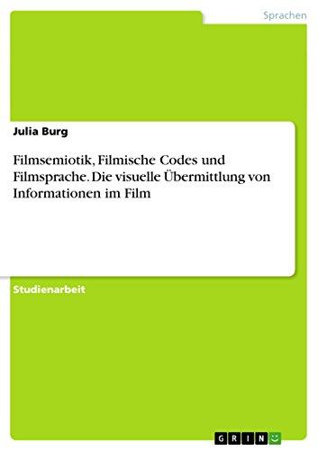 Filmsemiotik, Filmische Codes und Filmsprache. Die visuelle Übermittlung von Informationen im Film