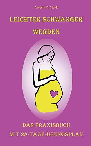 Leichter schwanger werden: Das Praxisbuch Mit 28-Tage-Übungsplan