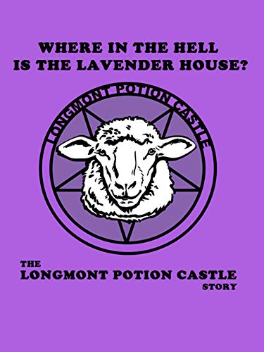 Where in the Hell is the Lavender House? The Longmont Potion Castle Story