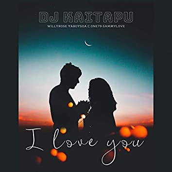 I Love You (feat. Willyrose, YahBoySoa, C.One79, SammyLove)