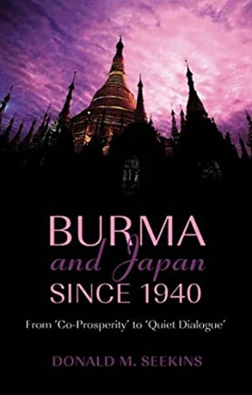 Burma and Japan Since 1940: From Co-prosperity to Quiet Dialogue (Nordic Institute of Asian Studies Monograph) by Donald M. Seekins (2008-03-02)