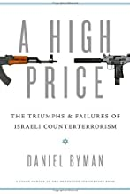 A High Price: The Triumphs and Failures of Israeli Counterterrorism (Saban Center at the Brookings Institution Books) by Daniel Byman (28-Jul-2011) Hardcover