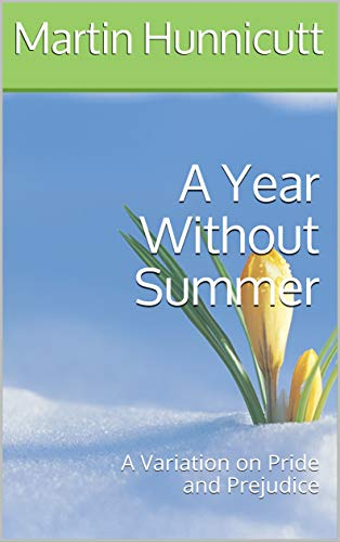 A Year Without Summer: A Variation on Pride and Prejudice by [Martin Hunnicutt]