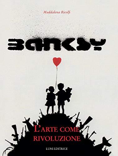 Banksy. L'arte come rivoluzione. Ediz. illustrata