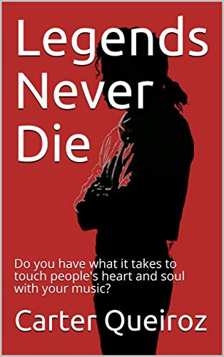 Legends Never Die: Teach yourself how to sing & learn how to touch people's heart and soul with your music.: Do you have what it takes to touch people's heart and soul with your music?